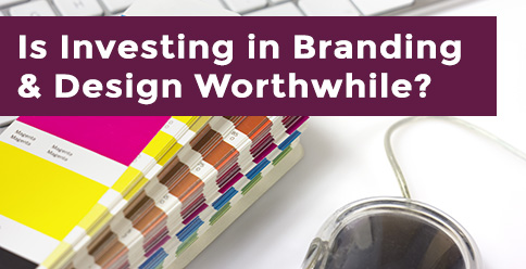 Is Investing in Branding & Design Worthwhile?